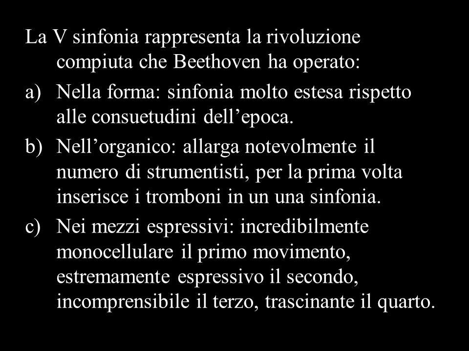 La V sinfonia rappresenta la rivoluzione compiuta che Beethoven ha operato: a)Nella forma: sinfonia molto estesa rispetto alle consuetudini dellepoca.