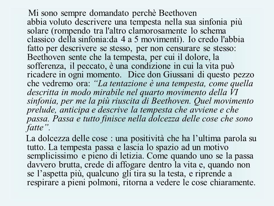 Mi sono sempre domandato perchè Beethoven abbia voluto descrivere una tempesta nella sua sinfonia più solare (rompendo tra l altro clamorosamente lo schema classico della sinfonia:da 4 a 5 movimenti).