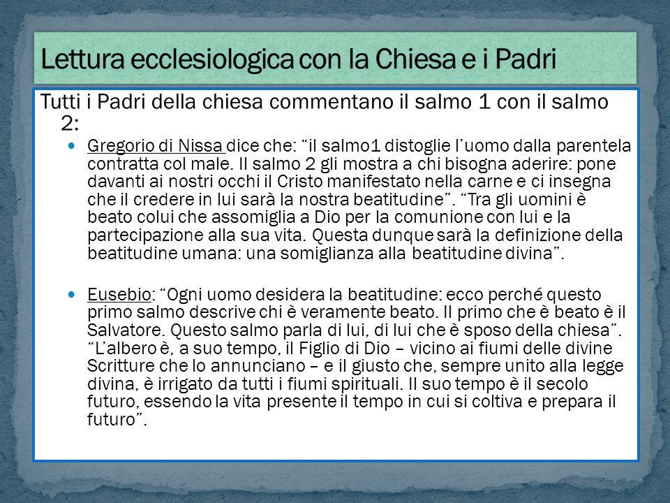 Tutti i Padri della chiesa commentano il salmo 1 con il salmo 2: Gregorio di Nissa dice che: il salmo1 distoglie luomo dalla parentela contratta col m
