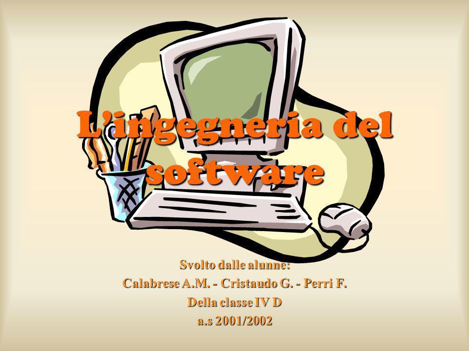 Svolto dalle alunne: Calabrese A.M. - Cristaudo G. - Perri F. Della classe IV D a.s 2001/2002 Lingegneria del software