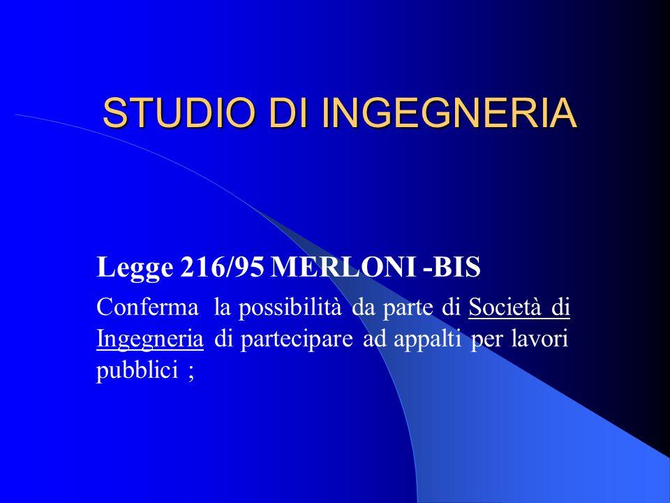 STUDIO DI INGEGNERIA Legge 109/94 MERLONI art.17 Introduce la possibilità di costituire Società di Ingegneria ; Al comma 8 si precisa che la sua intro