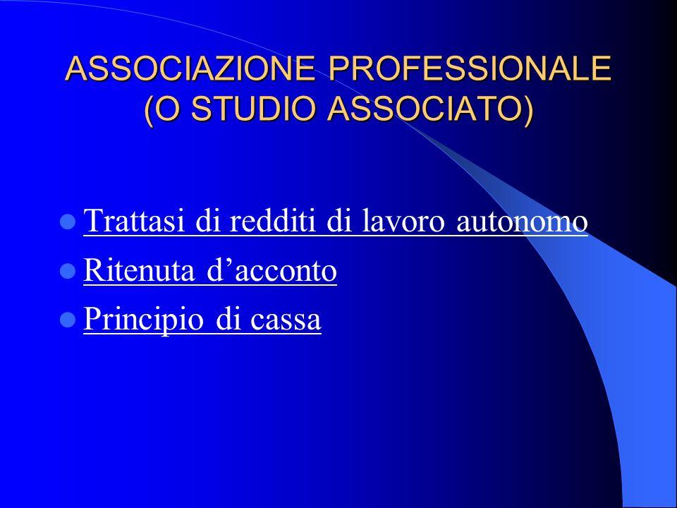 ASSOCIAZIONE PROFESSIONALE (O STUDIO ASSOCIATO) Le associazioni professionali devono essere costituite per atto pubblico o scrittura privata autentica
