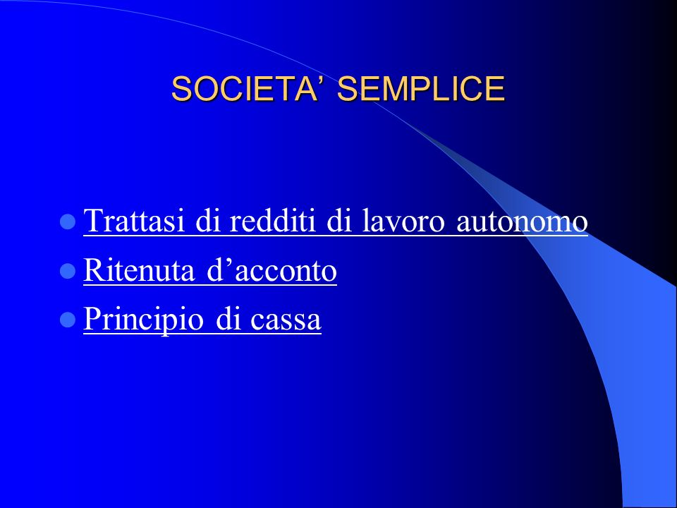 SOCIETA SEMPLICE Le Società semplici sono società di persone e sono regolate dal titolo V capo II del c.c. ; Le Società semplici sono società che seco