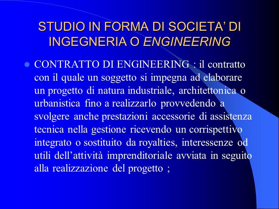 STUDIO IN FORMA DI SOCIETA DI INGEGNERIA O ENGINEERING DEFINIZIONE : società in grado di fornire un servizio complesso, che va al di là della mera att