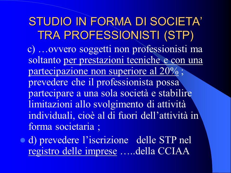 STUDIO IN FORMA DI SOCIETA TRA PROFESSIONISTI (STP) b) disciplinare la società professionale come tipo autonomo e distinto dalle tipologie societarie