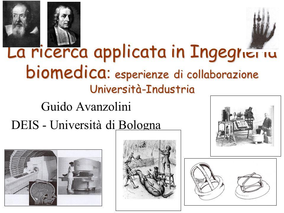 La ricerca applicata in Ingegneria biomedica esperienze di collaborazione Università-Industria La ricerca applicata in Ingegneria biomedica : esperien