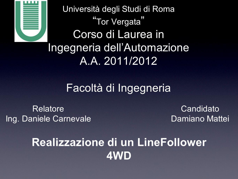 Università degli Studi di Roma Tor Vergata Corso di Laurea in Ingegneria dellAutomazione A.A. 2011/2012 Facoltà di Ingegneria Realizzazione di un Line