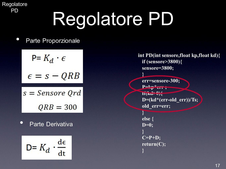 Regolatore PD Parte Proporzionale Parte Derivativa int PD(int sensore,float kp,float kd){ if (sensore>3800){ sensore=3800; } err=sensore-300; P=kp*err