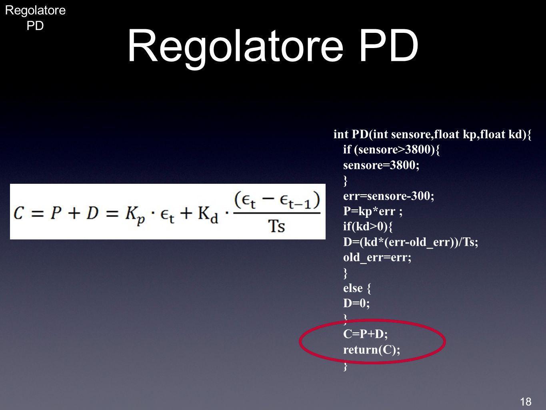 Regolatore PD int PD(int sensore,float kp,float kd){ if (sensore>3800){ sensore=3800; } err=sensore-300; P=kp*err ; if(kd>0){ D=(kd*(err-old_err))/Ts;