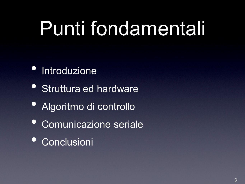 Punti fondamentali Introduzione Struttura ed hardware Algoritmo di controllo Comunicazione seriale Conclusioni 2