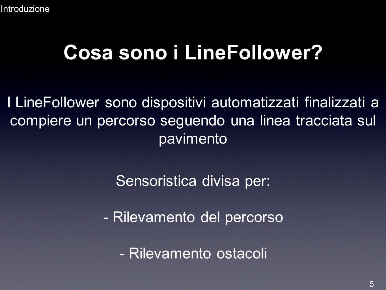 Cosa sono i LineFollower? Introduzione I LineFollower sono dispositivi automatizzati finalizzati a compiere un percorso seguendo una linea tracciata s