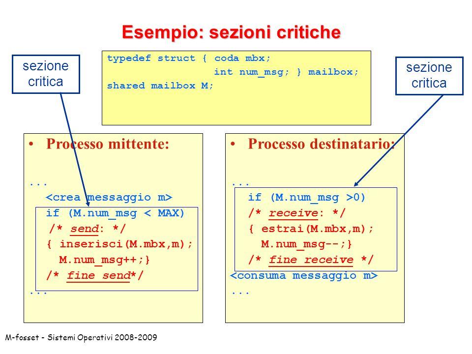 M-fosset - Sistemi Operativi 2008-2009 Esempio: sezioni critiche typedef struct { coda mbx; int num_msg; } mailbox; shared mailbox M; Processo mittente:...
