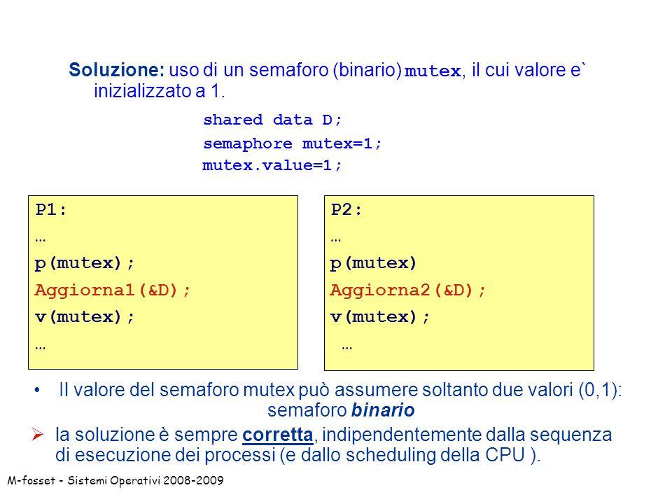 M-fosset - Sistemi Operativi 2008-2009Esecuzione Ad es: verifichiamo la seguente sequenza di esecuzione: P1: T 3: p(mutex)=> P1 sospeso sulla coda ; Cambio di Contesto P1-> P2[P1 waiting, P2 running] T 7: T 8: v(mutex)=> mutex.value=1;...
