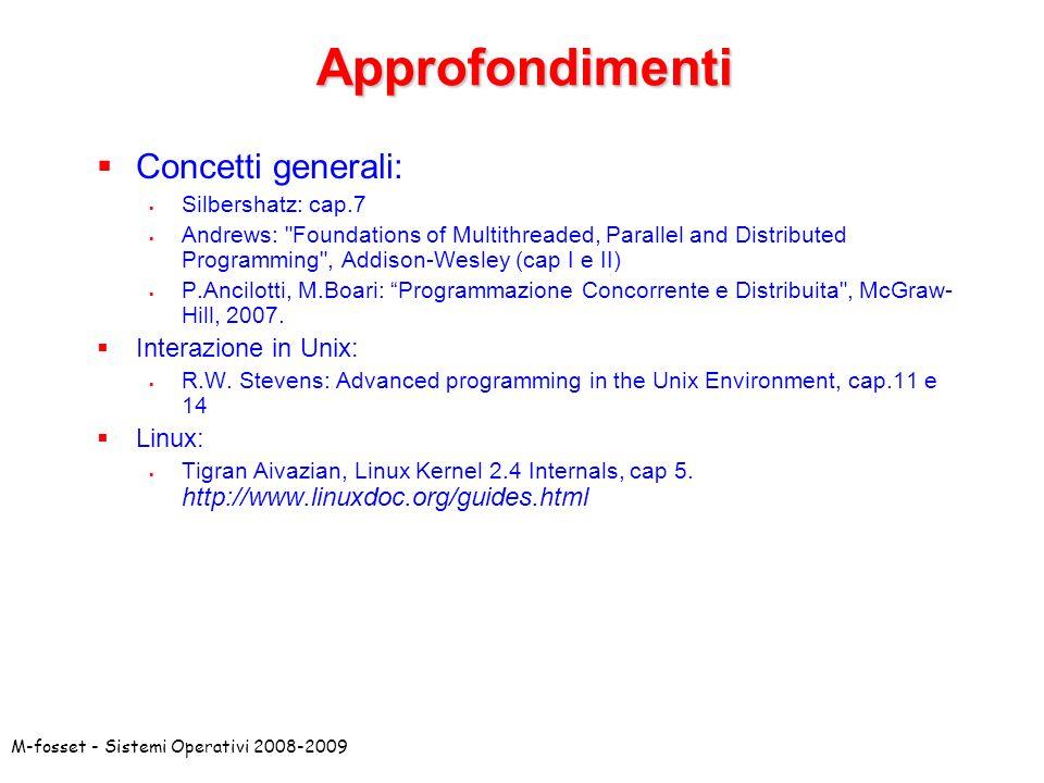 M-fosset - Sistemi Operativi 2008-2009Approfondimenti Concetti generali: Silbershatz: cap.7 Andrews: Foundations of Multithreaded, Parallel and Distributed Programming , Addison-Wesley (cap I e II) P.Ancilotti, M.Boari: Programmazione Concorrente e Distribuita , McGraw- Hill, 2007.