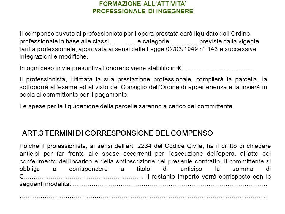 Il compenso duvuto al professionista per lopera prestata sarà liquidato dallOrdine professionale in base alle classi ………… e categorie…………..