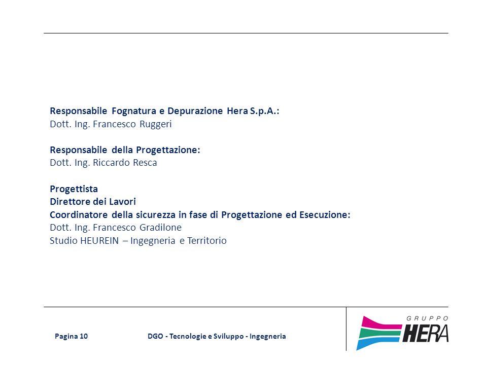 DGO - Tecnologie e Sviluppo - Ingegneria Pagina 10 Responsabile Fognatura e Depurazione Hera S.p.A.: Dott. Ing. Francesco Ruggeri Responsabile della P
