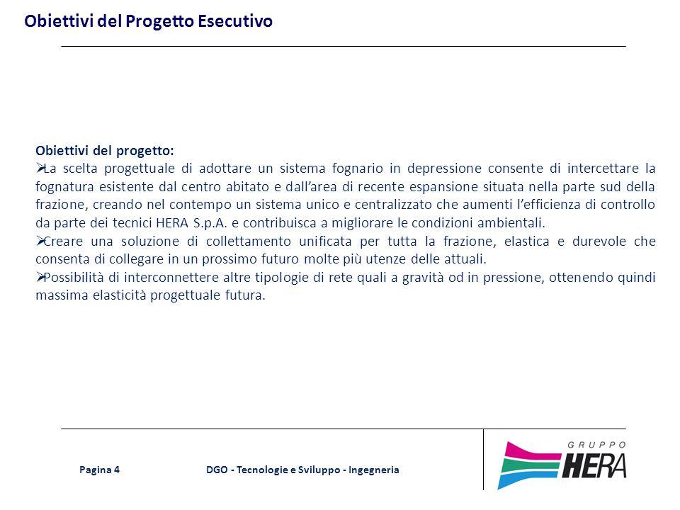 DGO - Tecnologie e Sviluppo - Ingegneria Pagina 4 Obiettivi del Progetto Esecutivo Obiettivi del progetto: La scelta progettuale di adottare un sistem