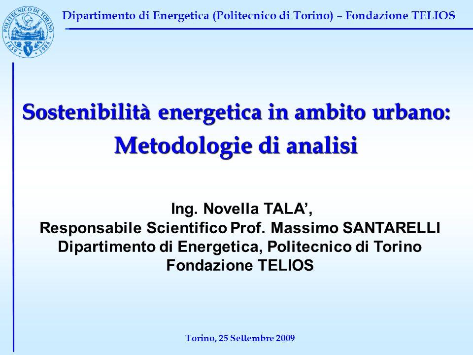 Dipartimento di Energetica (Politecnico di Torino) – Fondazione TELIOS Torino, 25 Settembre 2009 Sostenibilità energetica in ambito urbano: Metodologie di analisi Ing.