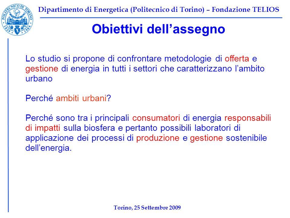 Dipartimento di Energetica (Politecnico di Torino) – Fondazione TELIOS Obiettivi dellassegno Torino, 25 Settembre 2009 Lo studio si propone di confron