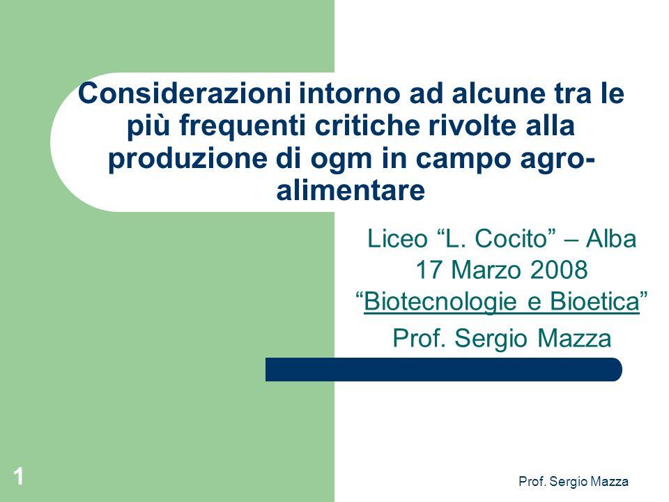 Prof. Sergio Mazza 1 Considerazioni intorno ad alcune tra le più frequenti critiche rivolte alla produzione di ogm in campo agro- alimentare Liceo L.