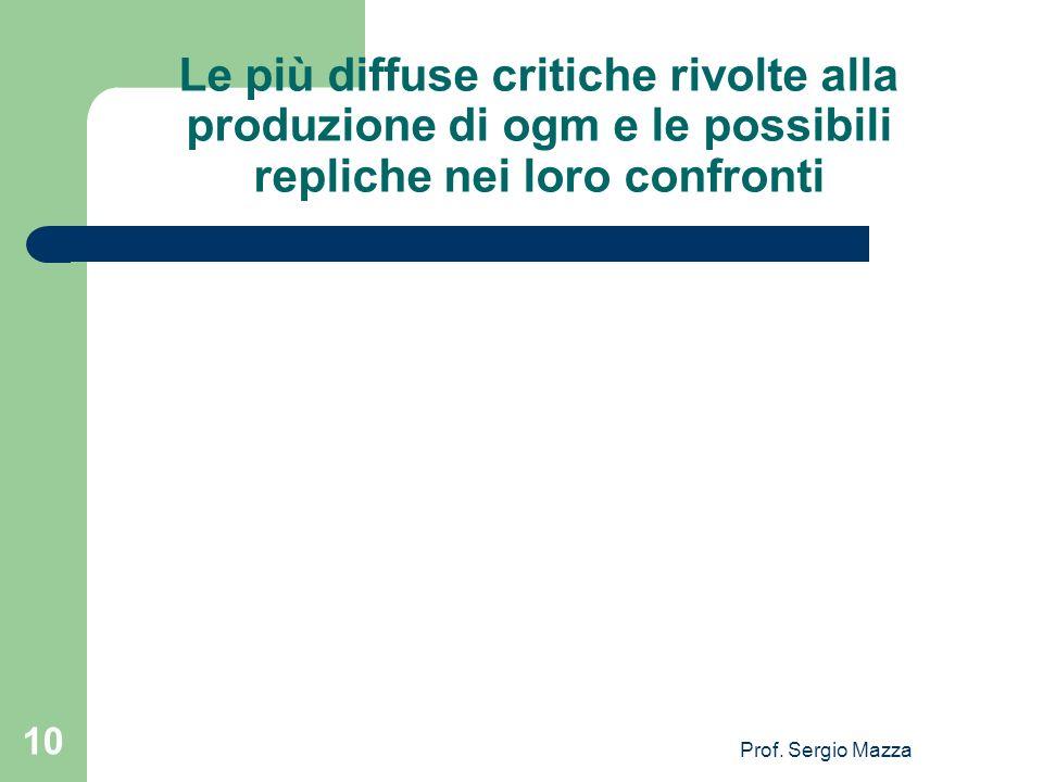 Prof. Sergio Mazza 10 Le più diffuse critiche rivolte alla produzione di ogm e le possibili repliche nei loro confronti