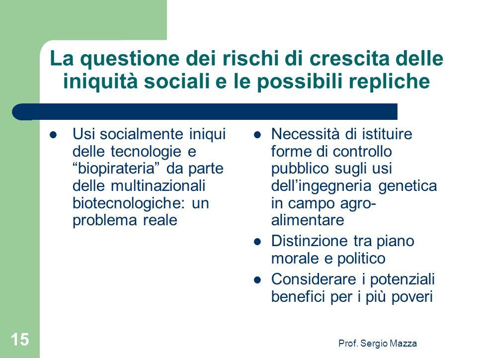 Prof. Sergio Mazza 15 La questione dei rischi di crescita delle iniquità sociali e le possibili repliche Usi socialmente iniqui delle tecnologie e bio