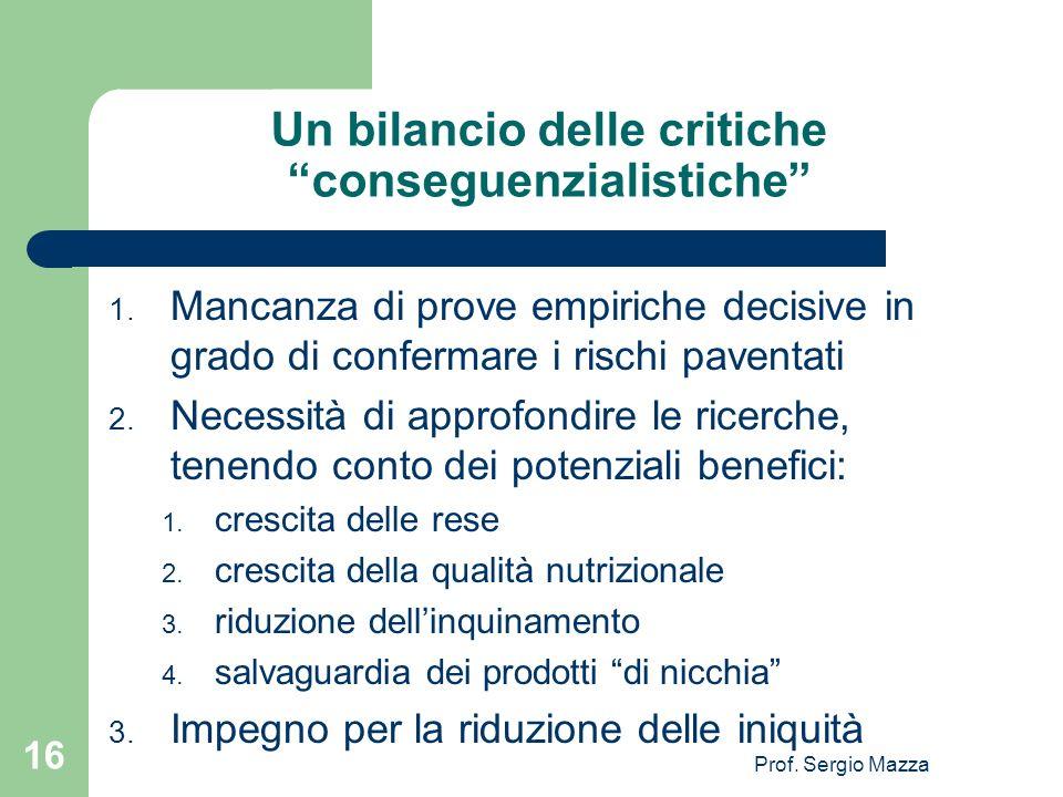 Prof. Sergio Mazza 16 Un bilancio delle critiche conseguenzialistiche 1. Mancanza di prove empiriche decisive in grado di confermare i rischi paventat