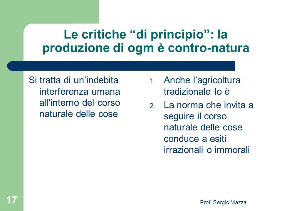 Prof. Sergio Mazza 17 Le critiche di principio: la produzione di ogm è contro-natura Si tratta di unindebita interferenza umana allinterno del corso n