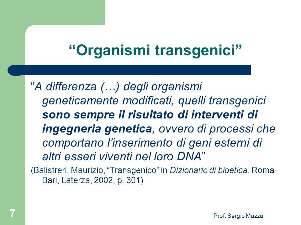 Prof. Sergio Mazza 7 Organismi transgenici A differenza (…) degli organismi geneticamente modificati, quelli transgenici sono sempre il risultato di i