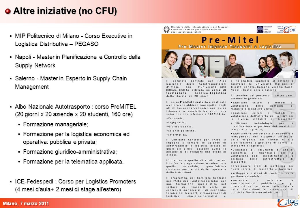 7 Milano, 7 marzo 2011 7 Altre iniziative (no CFU) MIP Politecnico di Milano - Corso Executive in Logistica Distributiva – PEGASO MIP Politecnico di M