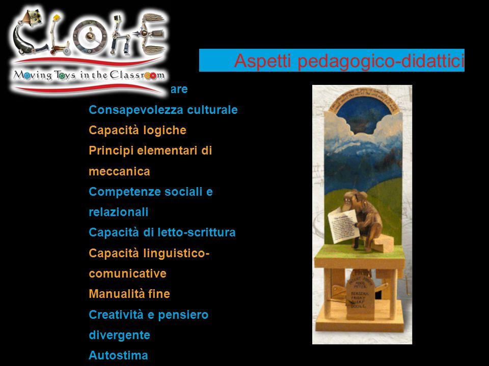 Aspetti pedagogico-didattici Imparare ad imparare Consapevolezza culturale Capacità logiche Principi elementari di meccanica Competenze sociali e rela