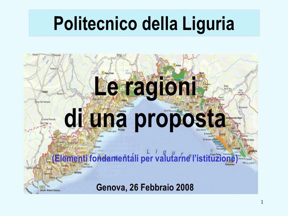 1 Le ragioni di una proposta (Elementi fondamentali per valutarne listituzione) Politecnico della Liguria Genova, 26 Febbraio 2008