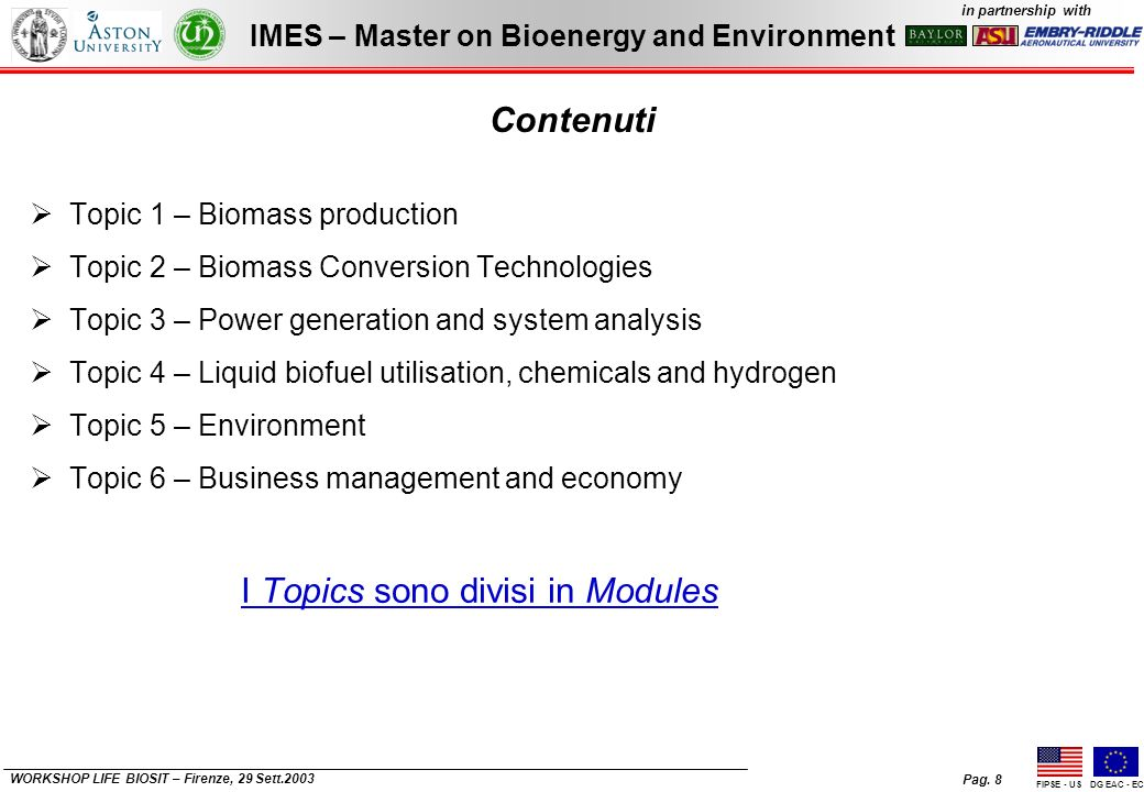 Pag. 8 IMES – Master on Bioenergy and Environment in partnership with FIPSE - USDG EAC - EC WORKSHOP LIFE BIOSIT – Firenze, 29 Sett.2003 Contenuti Top