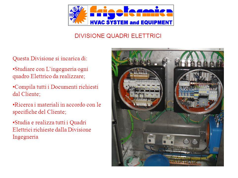 DIVISIONE QUADRI ELETTRICI Questa Divisione si incarica di: Studiare con Lingegneria ogni quadro Elettrico da realizzare; Compila tutti i Documenti ri