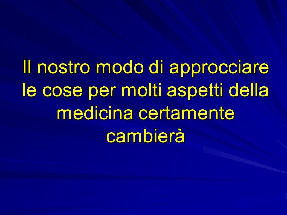 Il nostro modo di approcciare le cose per molti aspetti della medicina certamente cambierà