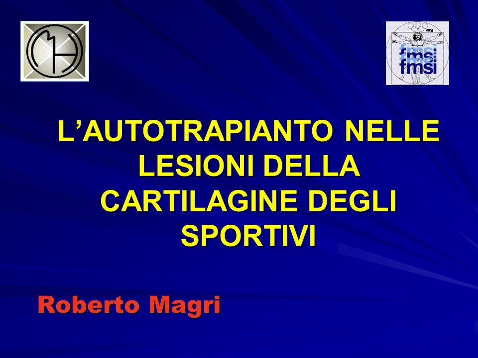 LAUTOTRAPIANTO NELLE LESIONI DELLA CARTILAGINE DEGLI SPORTIVI Roberto Magri