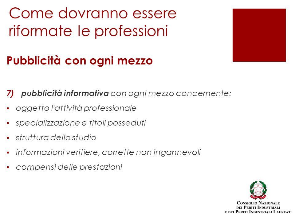 Pubblicità con ogni mezzo 7) pubblicità informativa con ogni mezzo concernente: oggetto l'attività professionale specializzazione e titoli posseduti s