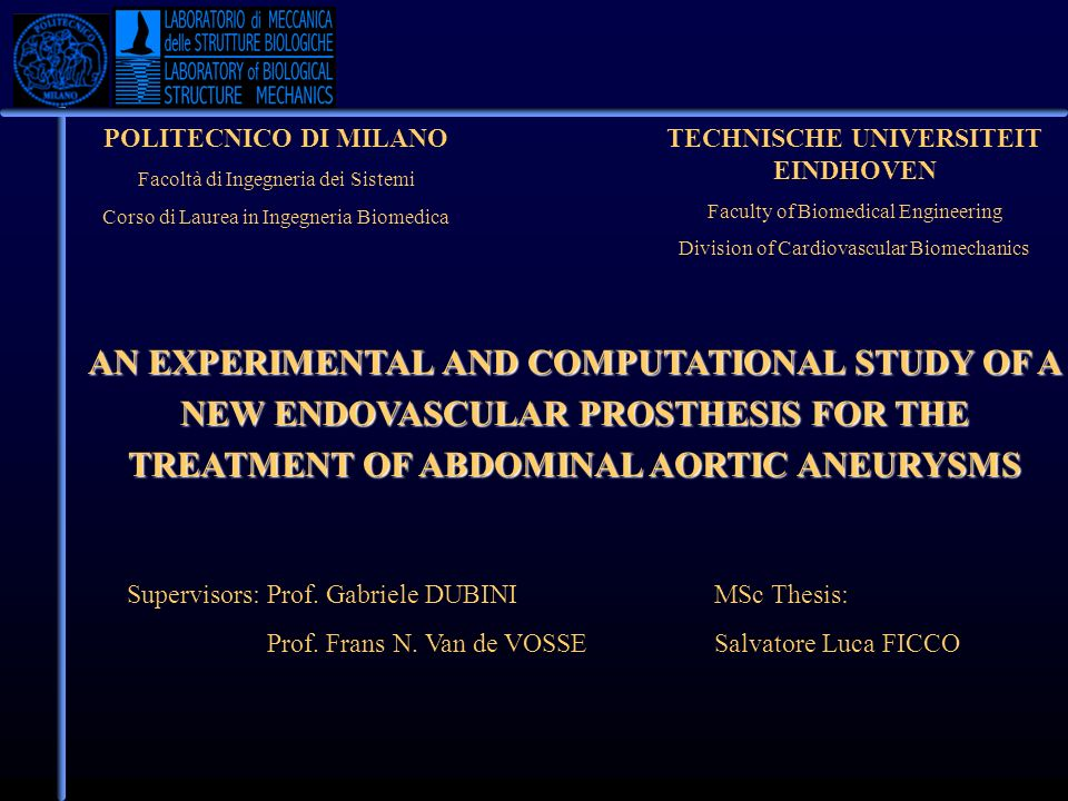 AIM OF THE PROJECT The study is about the possibility to realize a custom made prosthesis for the endovascular treatment of abdominal aortic aneuryms (AAA) Aim of the project COMPUTATIONAL ANALYSIS Structural analyses were carried out using the Finite Element Method REALIZATION OF A PROTOTYPE It was realized a prototype of the new prostheis afterwards it was tested in vitro by using an experimental set-up.