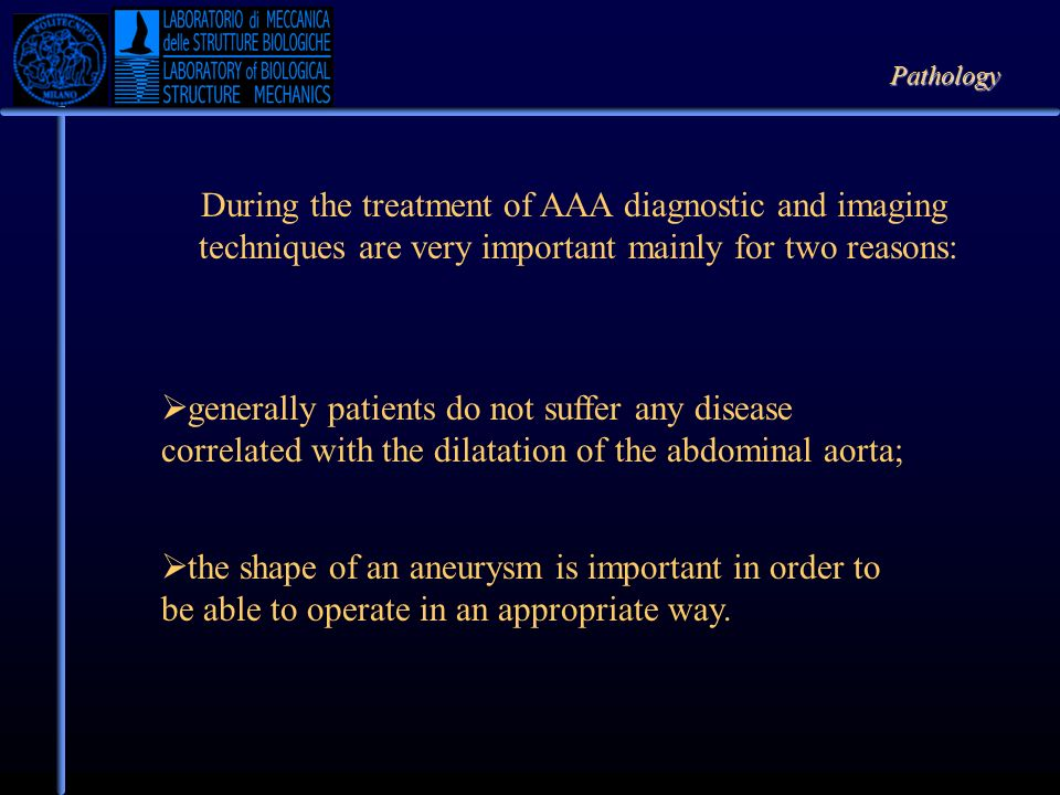 During the treatment of AAA diagnostic and imaging techniques are very important mainly for two reasons: generally patients do not suffer any disease