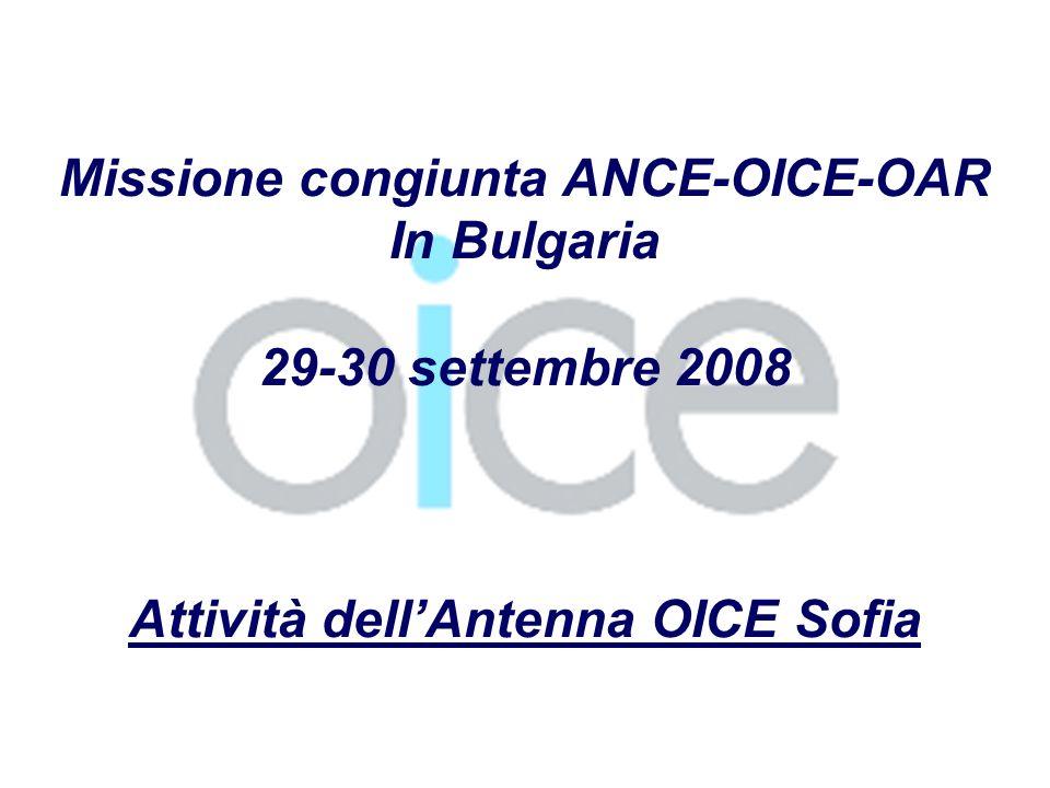 Missione congiunta ANCE-OICE-OAR In Bulgaria 29-30 settembre 2008 Attività dellAntenna OICE Sofia