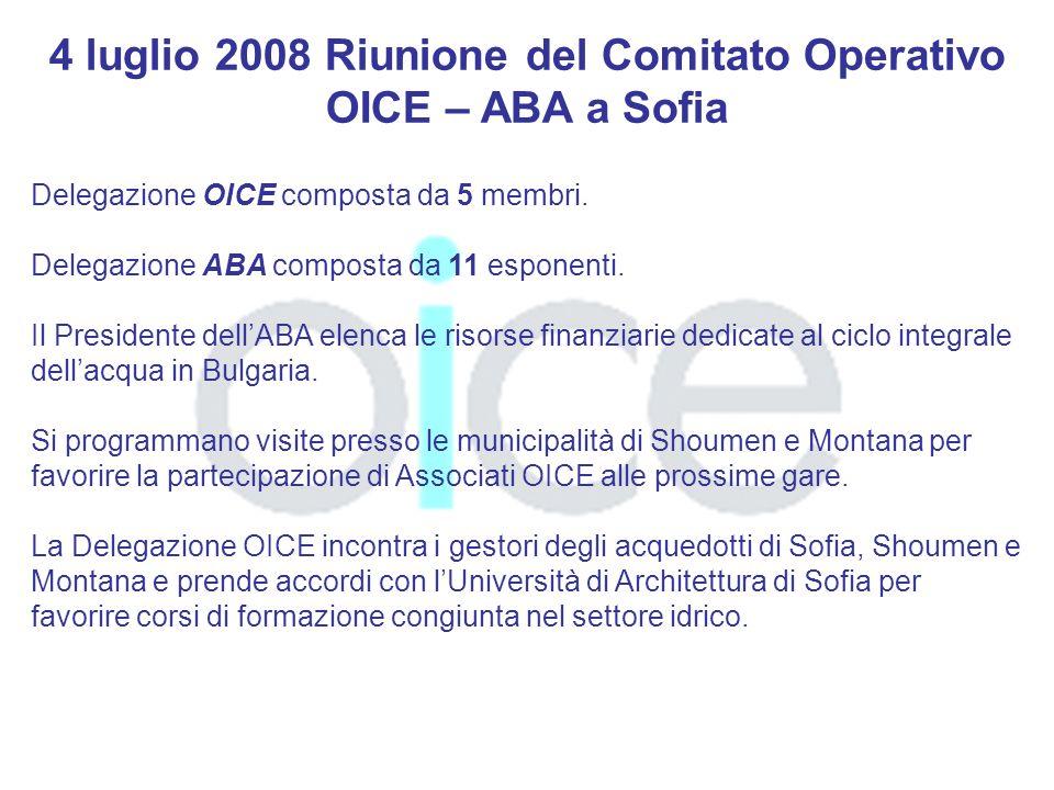 4 luglio 2008 Riunione del Comitato Operativo OICE – ABA a Sofia Delegazione OICE composta da 5 membri.