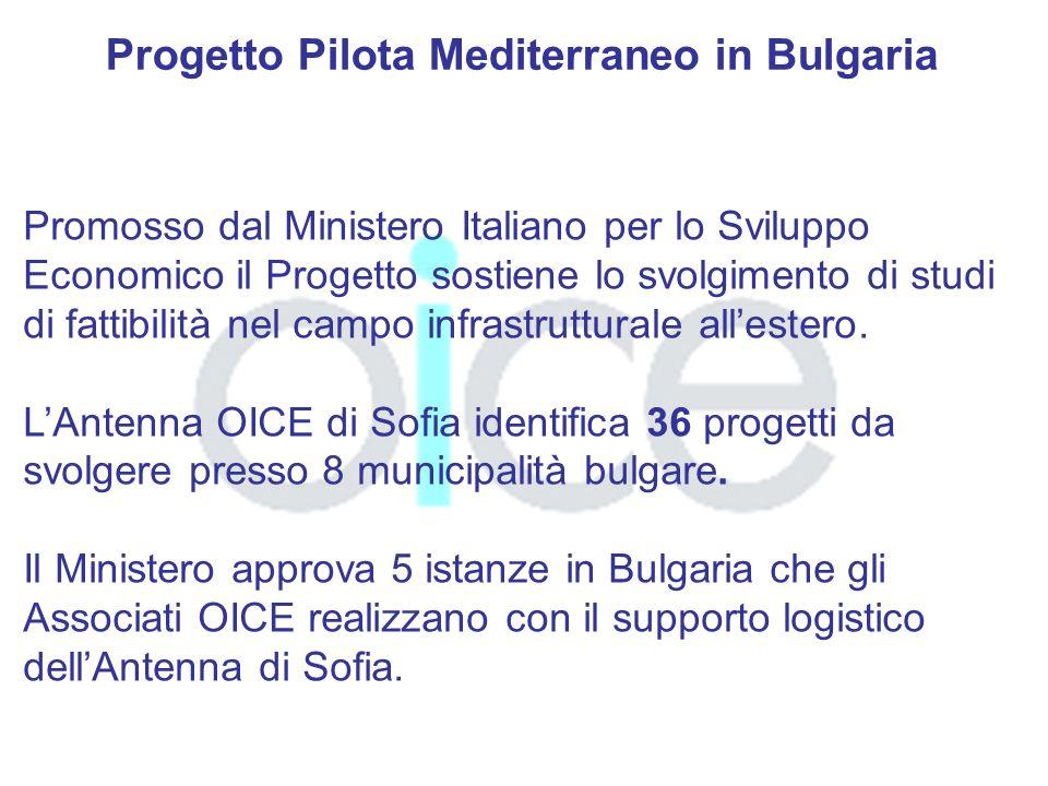 Progetto Pilota Mediterraneo in Bulgaria Promosso dal Ministero Italiano per lo Sviluppo Economico il Progetto sostiene lo svolgimento di studi di fattibilità nel campo infrastrutturale allestero.