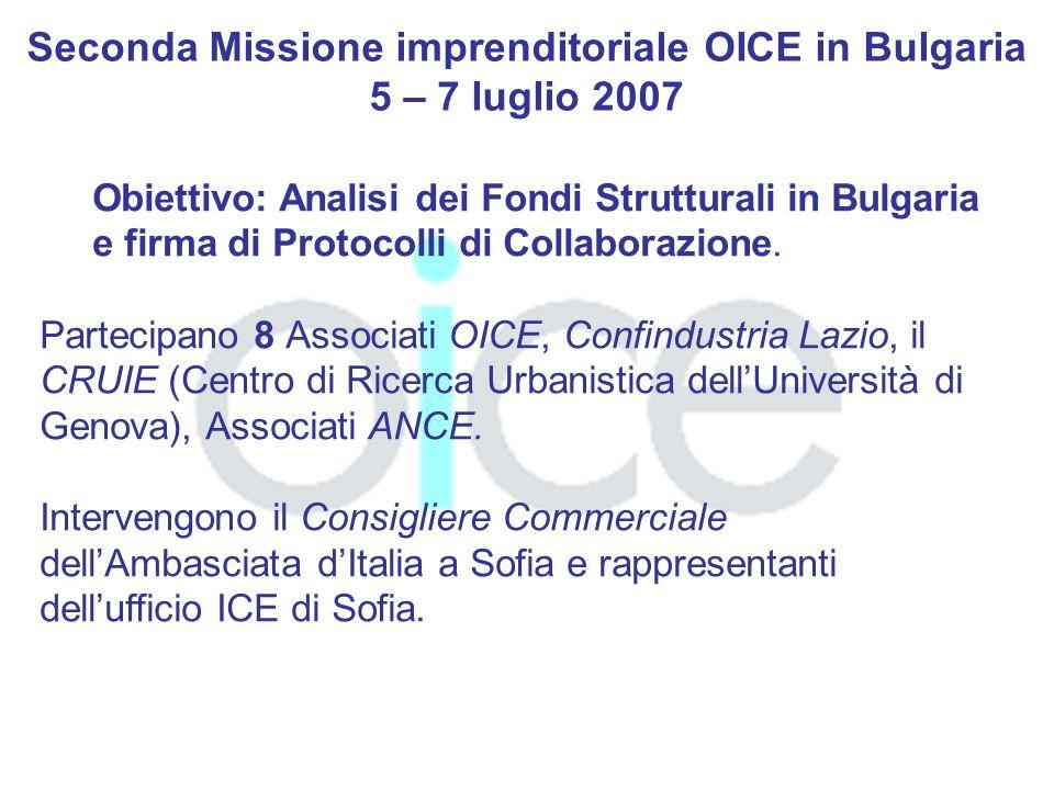 Seconda Missione imprenditoriale OICE in Bulgaria 5 – 7 luglio 2007 Obiettivo: Analisi dei Fondi Strutturali in Bulgaria e firma di Protocolli di Collaborazione.