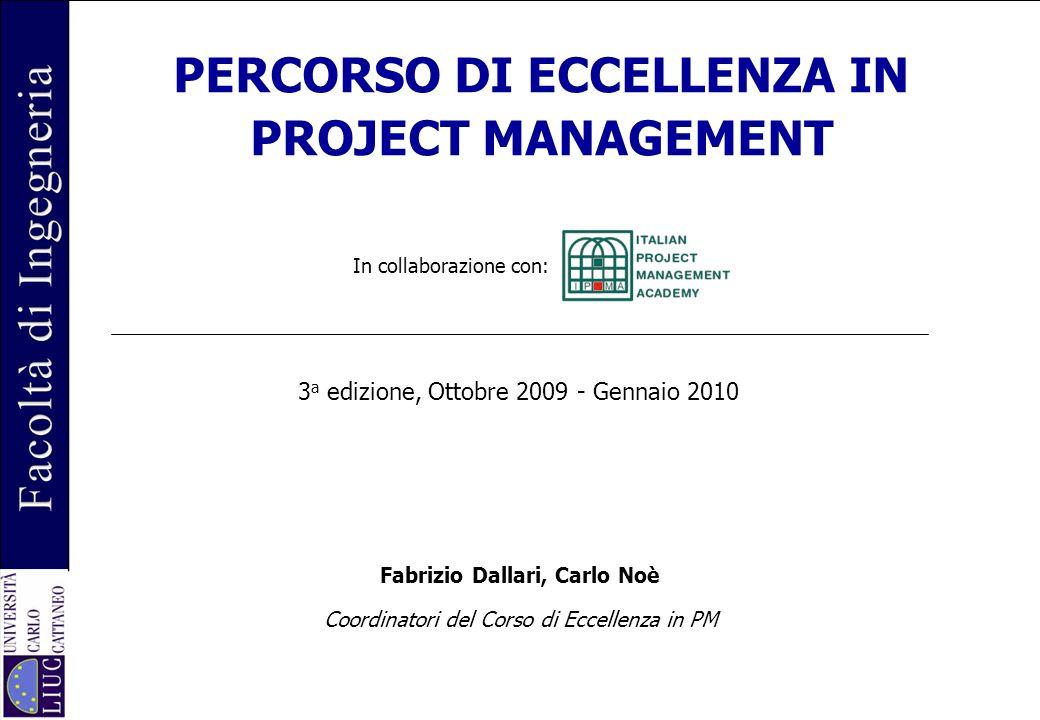 Fabrizio Dallari, Carlo Noè Coordinatori del Corso di Eccellenza in PM PERCORSO DI ECCELLENZA IN PROJECT MANAGEMENT 3 a edizione, Ottobre 2009 - Gennaio 2010 In collaborazione con: