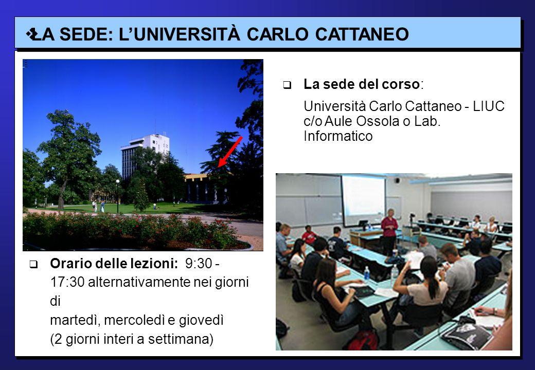 LA SEDE: LUNIVERSITÀ CARLO CATTANEO La sede del corso: Università Carlo Cattaneo - LIUC c/o Aule Ossola o Lab.