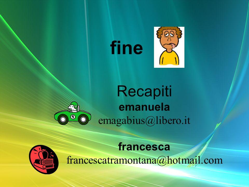 Recapiti emanuela emagabius@libero.it francesca francescatramontana@hotmail.com fine