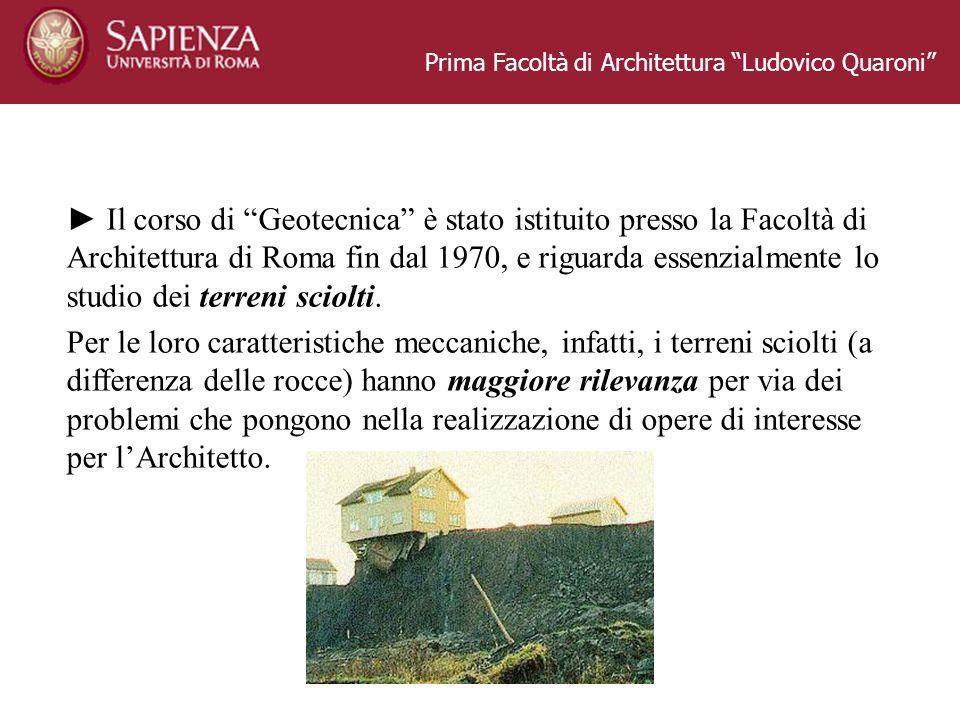 Prima Facoltà di Architettura Ludovico Quaroni Il corso di Geotecnica è stato istituito presso la Facoltà di Architettura di Roma fin dal 1970, e rigu