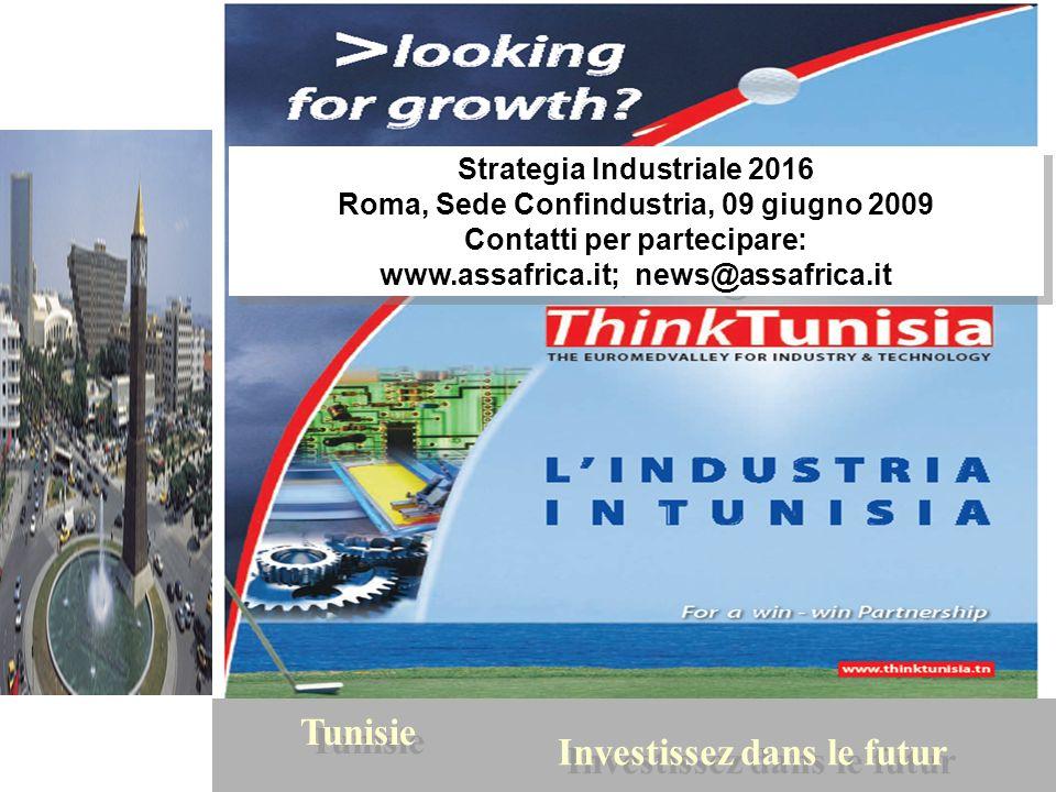 57 Tunisie Investissez dans le futur Strategia Industriale 2016 Roma, Sede Confindustria, 09 giugno 2009 Contatti per partecipare: www.assafrica.it; n