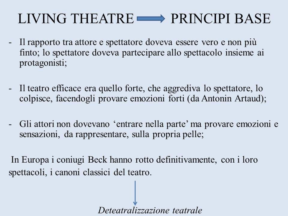 LIVING THEATRE PRINCIPI BASE -Il rapporto tra attore e spettatore doveva essere vero e non più finto; lo spettatore doveva partecipare allo spettacolo