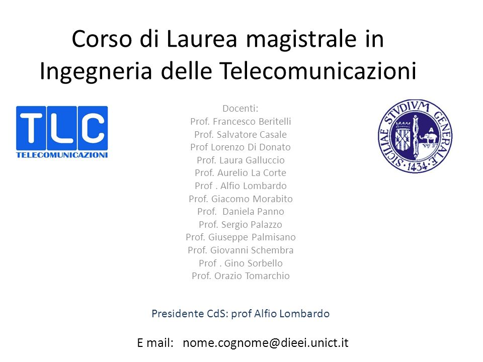 Corso di Laurea magistrale in Ingegneria delle Telecomunicazioni Docenti: Prof. Francesco Beritelli Prof. Salvatore Casale Prof Lorenzo Di Donato Prof